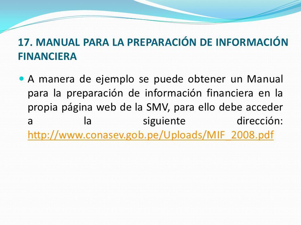17. MANUAL PARA LA PREPARACIÓN DE INFORMACIÓN FINANCIERA A manera de ejemplo se puede obtener un Manual para la preparación de información financiera