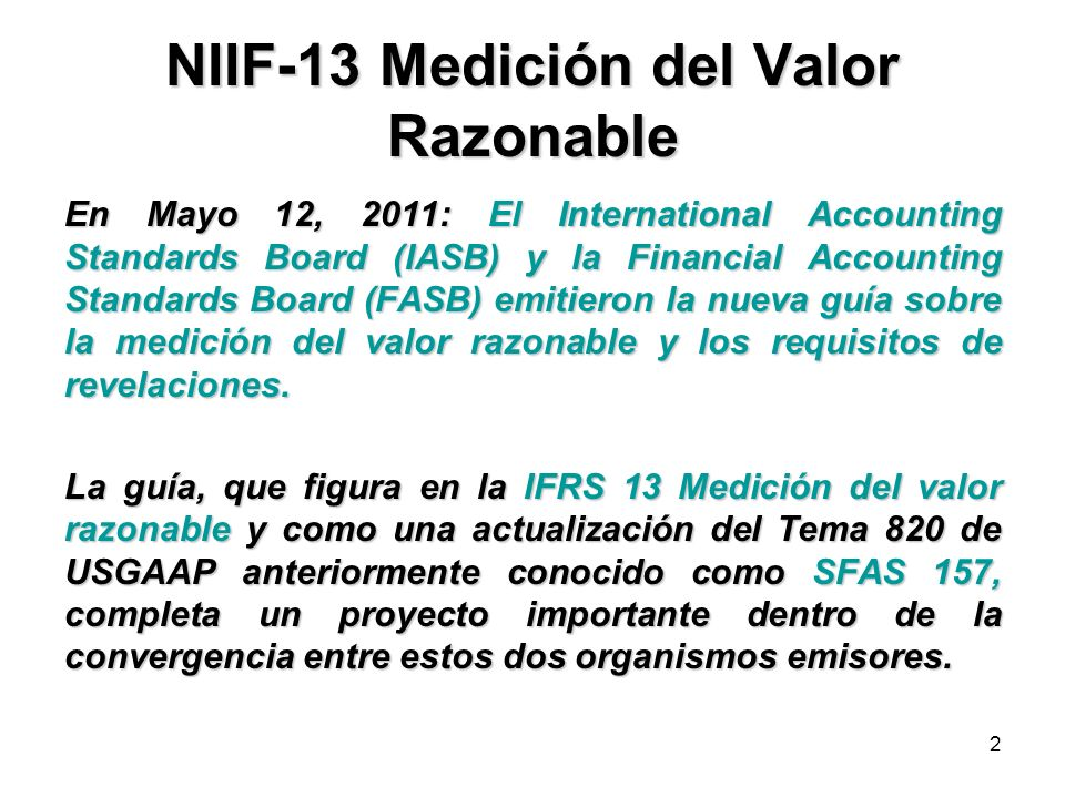 2 NIIF-13 Medición del Valor Razonable En Mayo 12, 2011: El International Accounting Standards Board (IASB) y la Financial Accounting Standards Board
