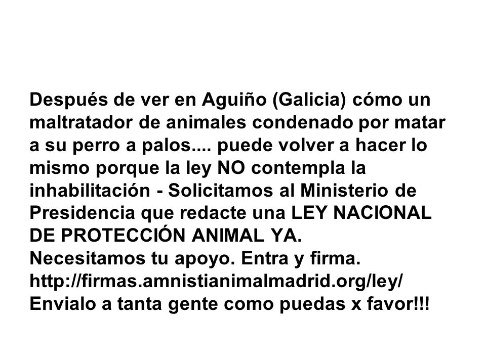 Después de ver en Aguiño (Galicia) cómo un maltratador de animales condenado por matar a su perro a palos.... puede volver a hacer lo mismo porque la