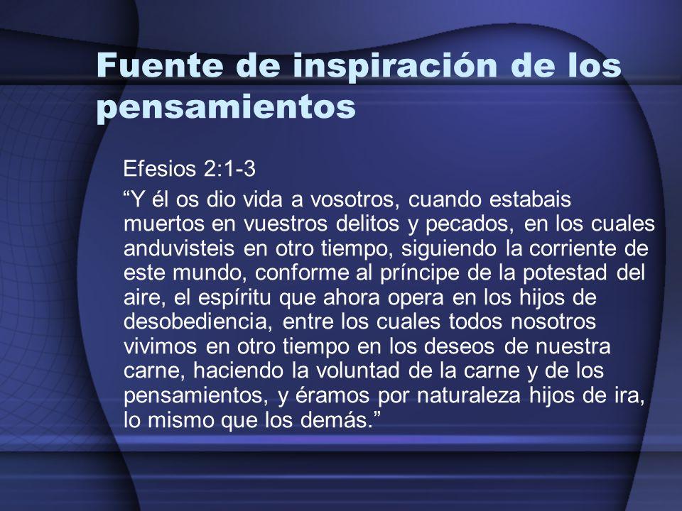 Fuente de inspiración de los pensamientos Efesios 2:1-3 Y él os dio vida a vosotros, cuando estabais muertos en vuestros delitos y pecados, en los cua