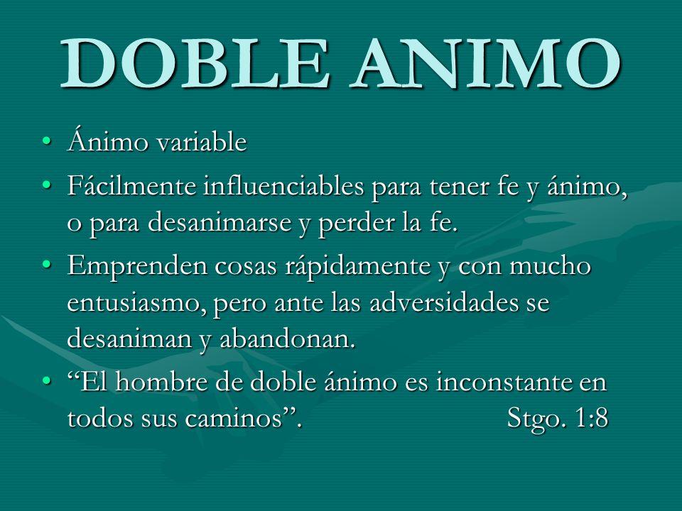DOBLE ANIMO Ánimo variableÁnimo variable Fácilmente influenciables para tener fe y ánimo, o para desanimarse y perder la fe.Fácilmente influenciables