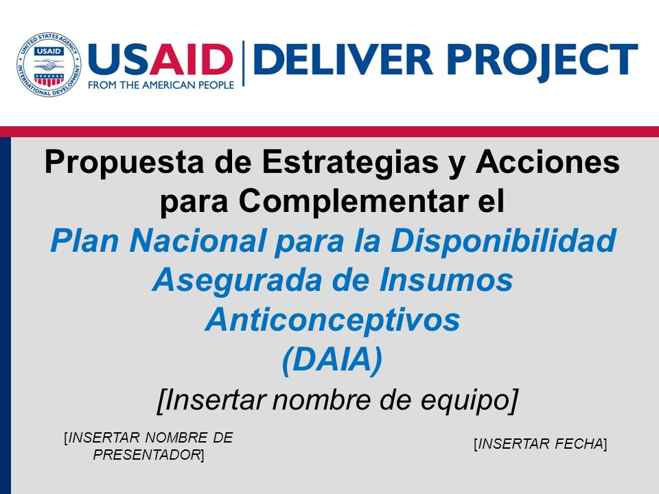 Propuesta de Estrategias y Acciones para Complementar el Plan Nacional para la Disponibilidad Asegurada de Insumos Anticonceptivos (DAIA) [Insertar no