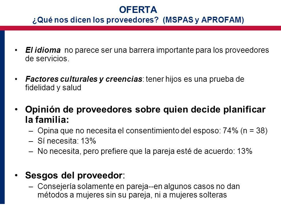 OFERTA ¿Qué nos dicen los proveedores? (MSPAS y APROFAM) El idioma no parece ser una barrera importante para los proveedores de servicios. Factores cu