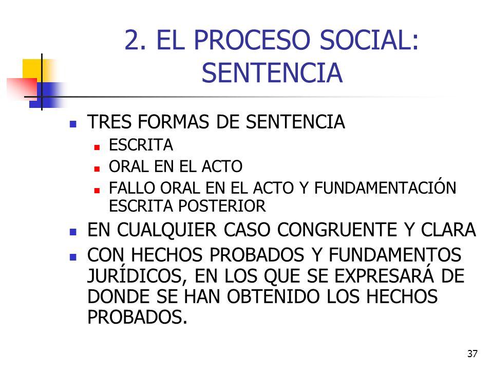 37 2. EL PROCESO SOCIAL: SENTENCIA TRES FORMAS DE SENTENCIA ESCRITA ORAL EN EL ACTO FALLO ORAL EN EL ACTO Y FUNDAMENTACIÓN ESCRITA POSTERIOR EN CUALQU