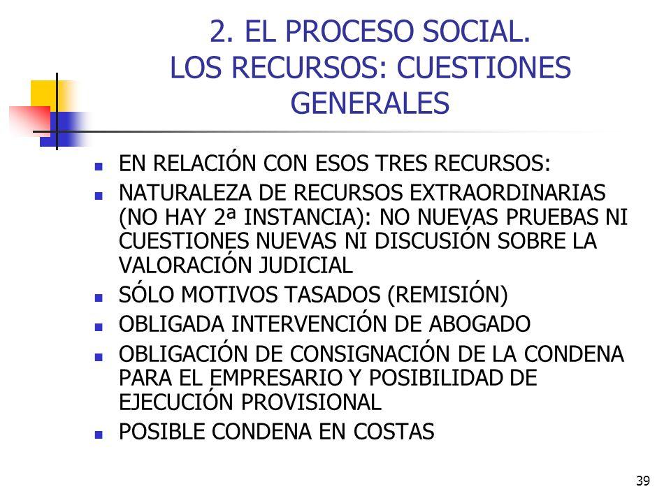 39 2. EL PROCESO SOCIAL. LOS RECURSOS: CUESTIONES GENERALES EN RELACIÓN CON ESOS TRES RECURSOS: NATURALEZA DE RECURSOS EXTRAORDINARIAS (NO HAY 2ª INST