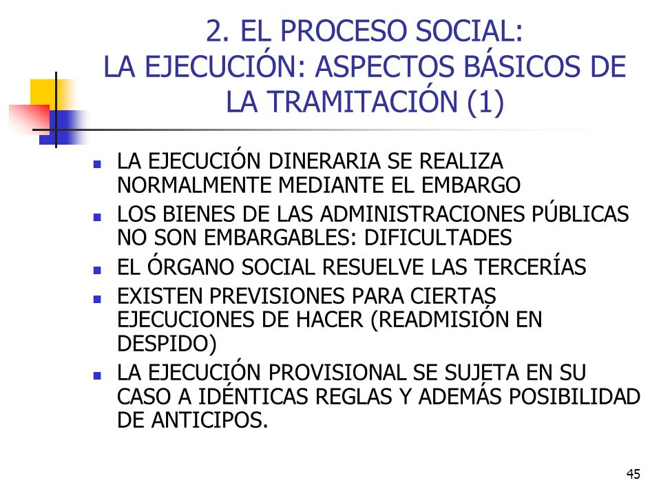 45 2. EL PROCESO SOCIAL: LA EJECUCIÓN: ASPECTOS BÁSICOS DE LA TRAMITACIÓN (1) LA EJECUCIÓN DINERARIA SE REALIZA NORMALMENTE MEDIANTE EL EMBARGO LOS BI