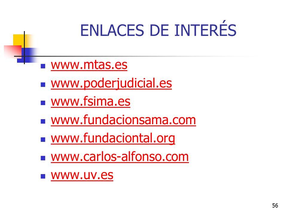 56 ENLACES DE INTERÉS www.mtas.es www.poderjudicial.es www.fsima.es www.fundacionsama.com www.fundaciontal.org www.carlos-alfonso.com www.uv.es