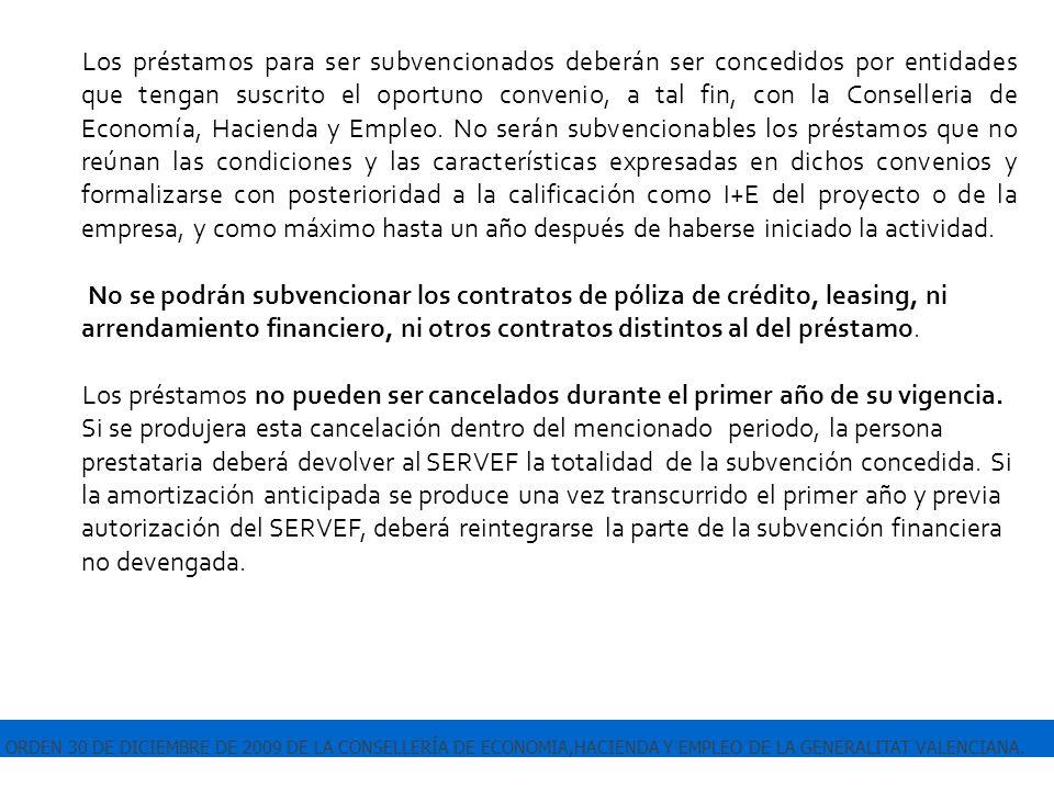 ORDEN 30 DE DICIEMBRE DE 2009 DE LA CONSELLERÍA DE ECONOMIA,HACIENDA Y EMPLEO DE LA GENERALITAT VALENCIANA. Los préstamos para ser subvencionados debe