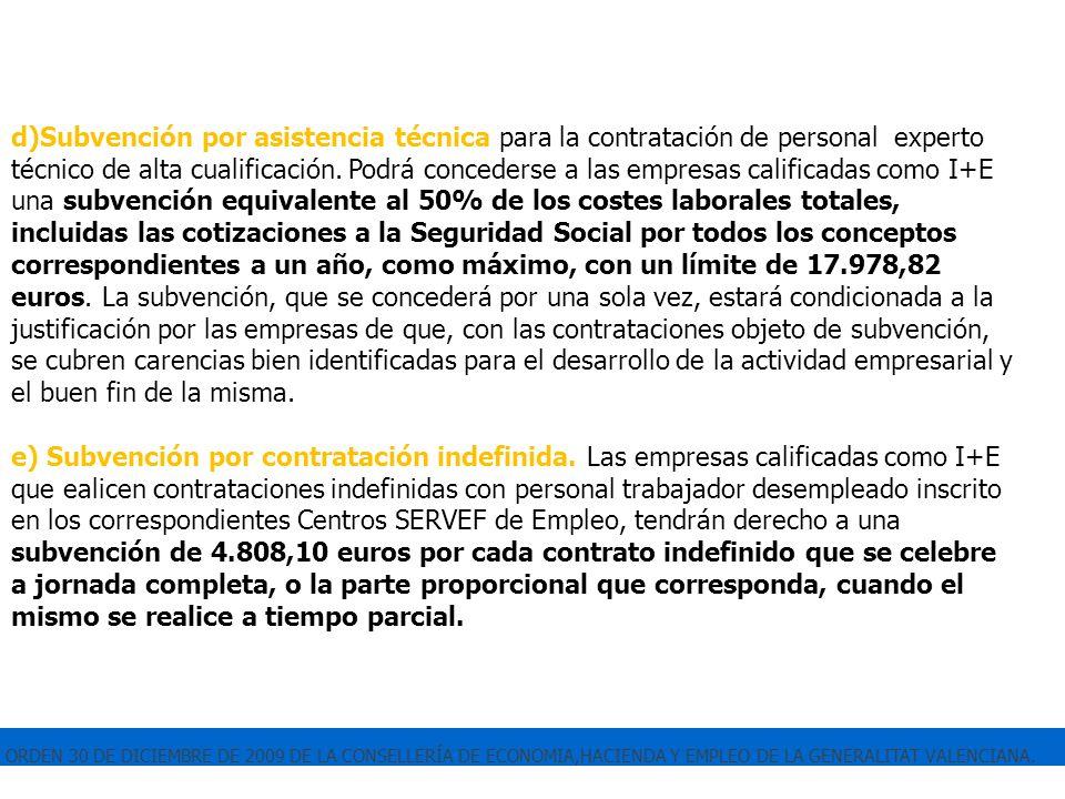 ORDEN 30 DE DICIEMBRE DE 2009 DE LA CONSELLERÍA DE ECONOMIA,HACIENDA Y EMPLEO DE LA GENERALITAT VALENCIANA. d)Subvención por asistencia técnica para l