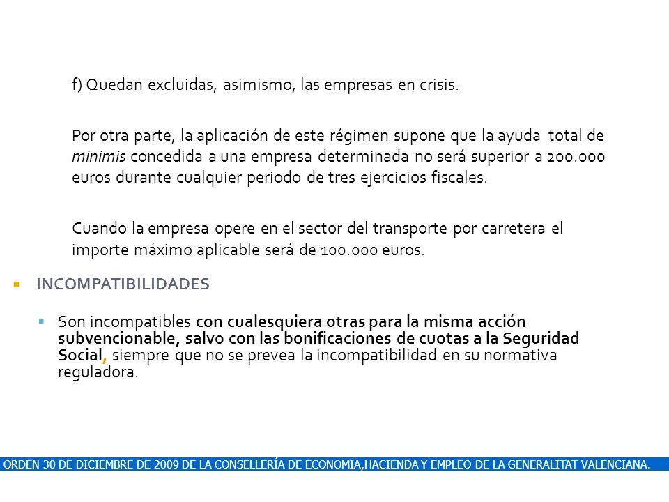 ORDEN 30 DE DICIEMBRE DE 2009 DE LA CONSELLERÍA DE ECONOMIA,HACIENDA Y EMPLEO DE LA GENERALITAT VALENCIANA. f) Quedan excluidas, asimismo, las empresa