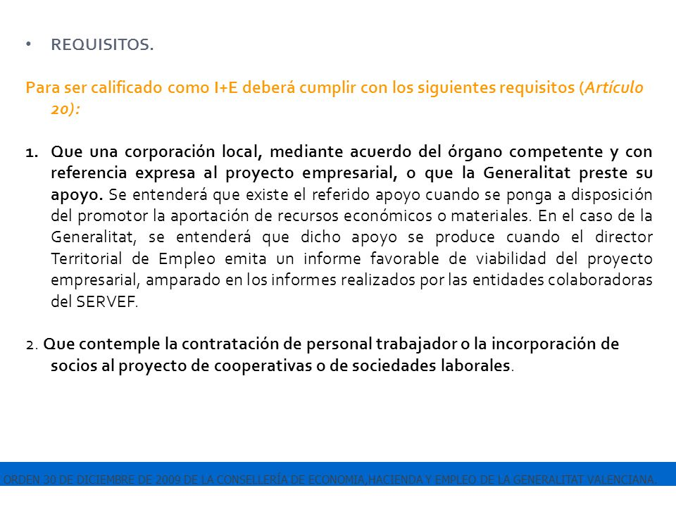 ORDEN 30 DE DICIEMBRE DE 2009 DE LA CONSELLERÍA DE ECONOMIA,HACIENDA Y EMPLEO DE LA GENERALITAT VALENCIANA. REQUISITOS. Para ser calificado como I+E d
