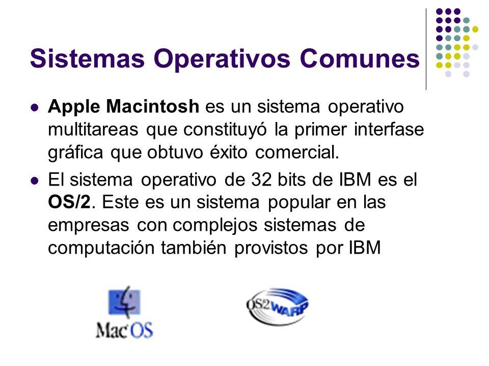 Sistemas Operativos Comunes Apple Macintosh es un sistema operativo multitareas que constituyó la primer interfase gráfica que obtuvo éxito comercial.