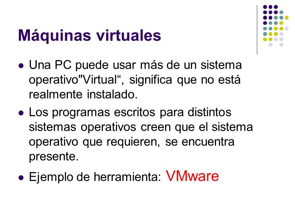 Máquinas virtuales Una PC puede usar más de un sistema operativo