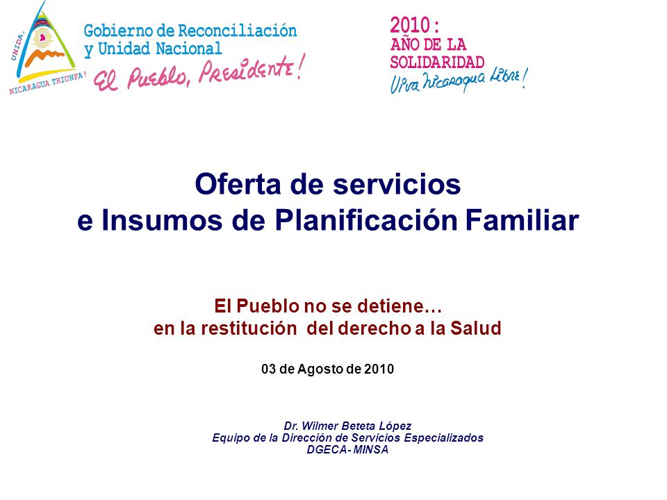 Dr. Wilmer Beteta López Equipo de la Dirección de Servicios Especializados DGECA- MINSA Oferta de servicios e Insumos de Planificación Familiar El Pue