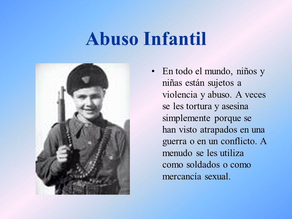 Abuso Infantil En todo el mundo, niños y niñas están sujetos a violencia y abuso. A veces se les tortura y asesina simplemente porque se han visto atr