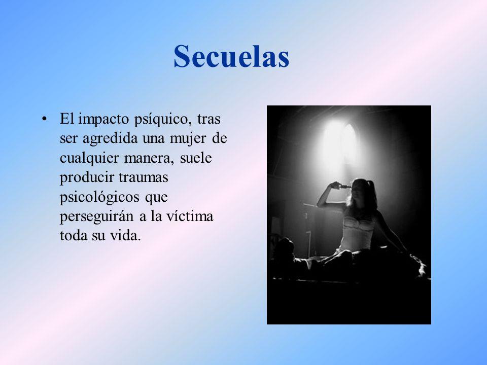 Secuelas El impacto psíquico, tras ser agredida una mujer de cualquier manera, suele producir traumas psicológicos que perseguirán a la víctima toda s