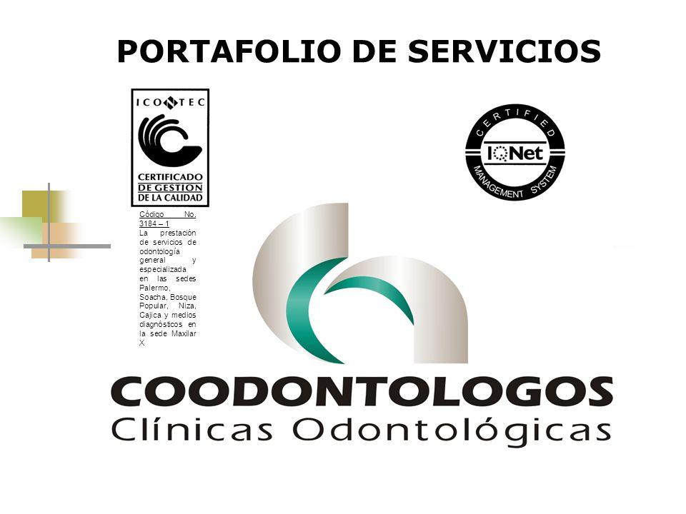 PORTAFOLIO DE SERVICIOS Código No. 3184 – 1 La prestación de servicios de odontología general y especializada en las sedes Palermo, Soacha, Bosque Pop