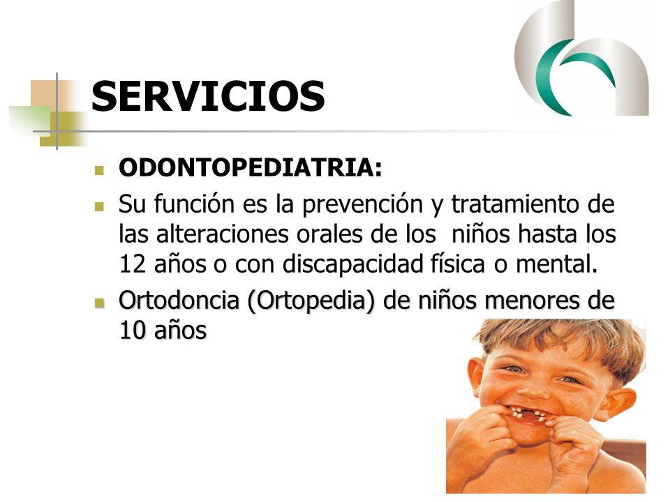 SERVICIOS ODONTOPEDIATRIA: Su función es la prevención y tratamiento de las alteraciones orales de los niños hasta los 12 años o con discapacidad físi