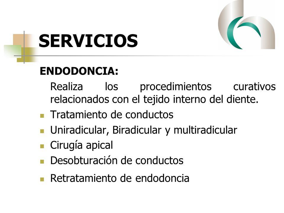 SERVICIOS ENDODONCIA: Realiza los procedimientos curativos relacionados con el tejido interno del diente. Tratamiento de conductos Uniradicular, Birad