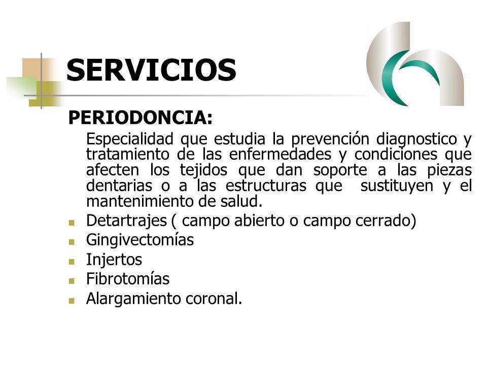 SERVICIOS PERIODONCIA: Especialidad que estudia la prevención diagnostico y tratamiento de las enfermedades y condiciones que afecten los tejidos que