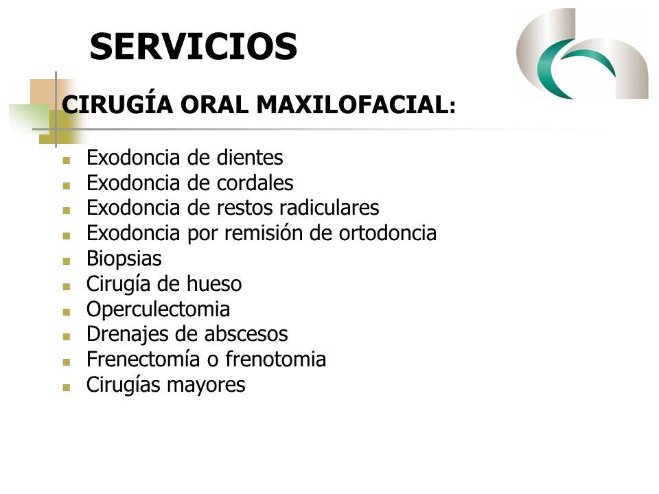 SERVICIOS CIRUGÍA ORAL MAXILOFACIAL : Exodoncia de dientes Exodoncia de cordales Exodoncia de restos radiculares Exodoncia por remisión de ortodoncia