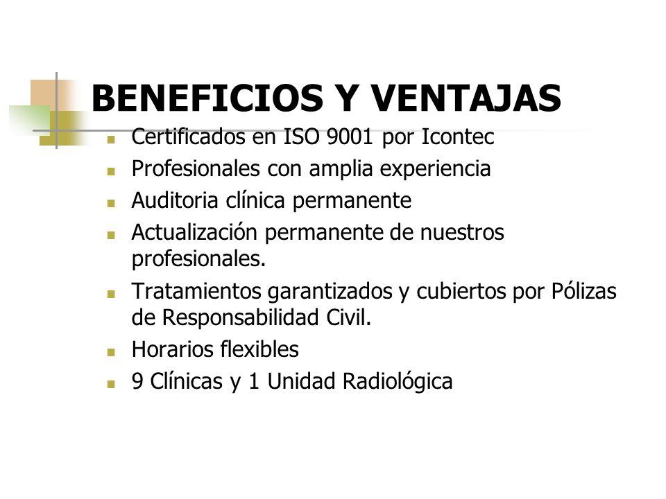 BENEFICIOS Y VENTAJAS Certificados en ISO 9001 por Icontec Profesionales con amplia experiencia Auditoria clínica permanente Actualización permanente