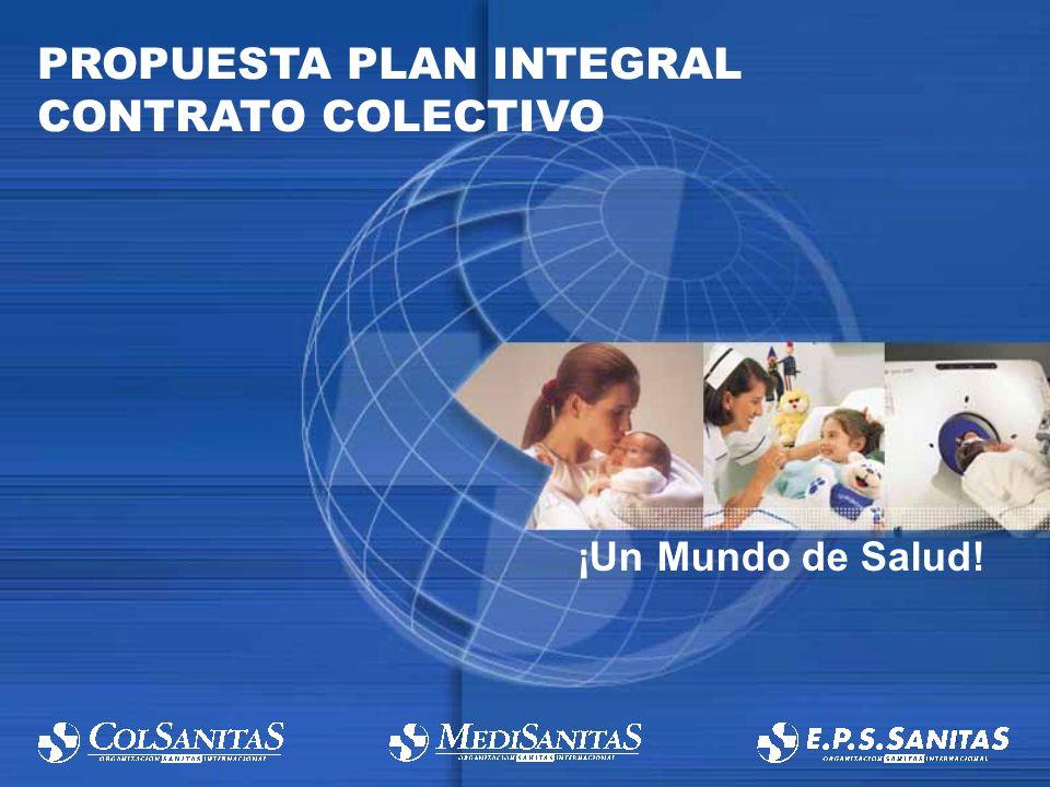 1 PROPUESTA PLAN INTEGRAL CONTRATO COLECTIVO ¡Un Mundo de Salud!