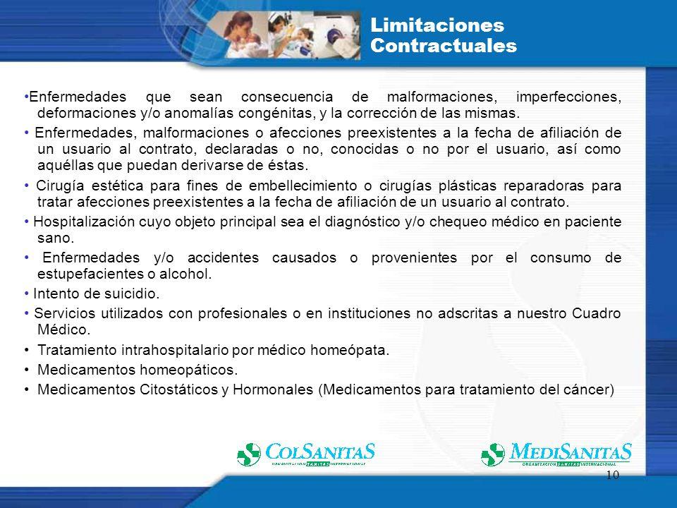 10 Limitaciones Contractuales Enfermedades que sean consecuencia de malformaciones, imperfecciones, deformaciones y/o anomalías congénitas, y la corrección de las mismas.