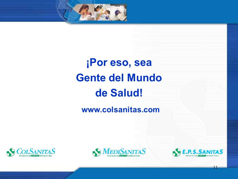 11 ¡Por eso, sea Gente del Mundo de Salud! www.colsanitas.com
