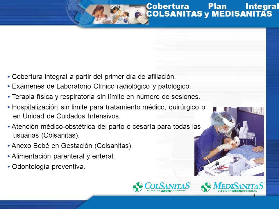 4 Cobertura integral a partir del primer día de afiliación. Exámenes de Laboratorio Clínico radiológico y patológico. Terapia física y respiratoria si