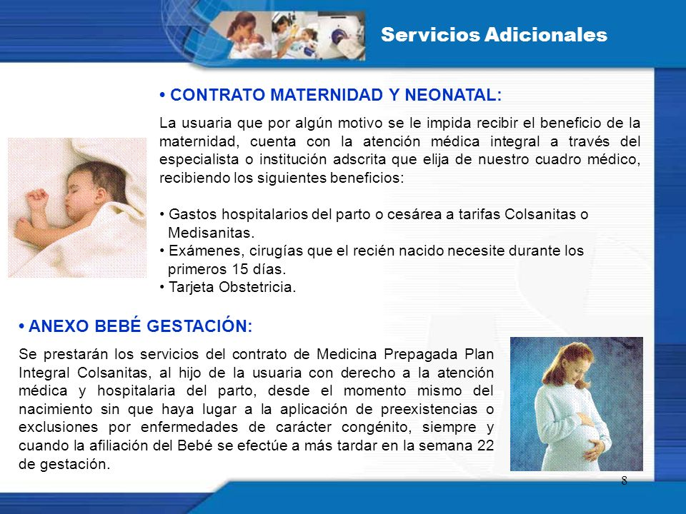 8 CONTRATO MATERNIDAD Y NEONATAL: La usuaria que por algún motivo se le impida recibir el beneficio de la maternidad, cuenta con la atención médica in