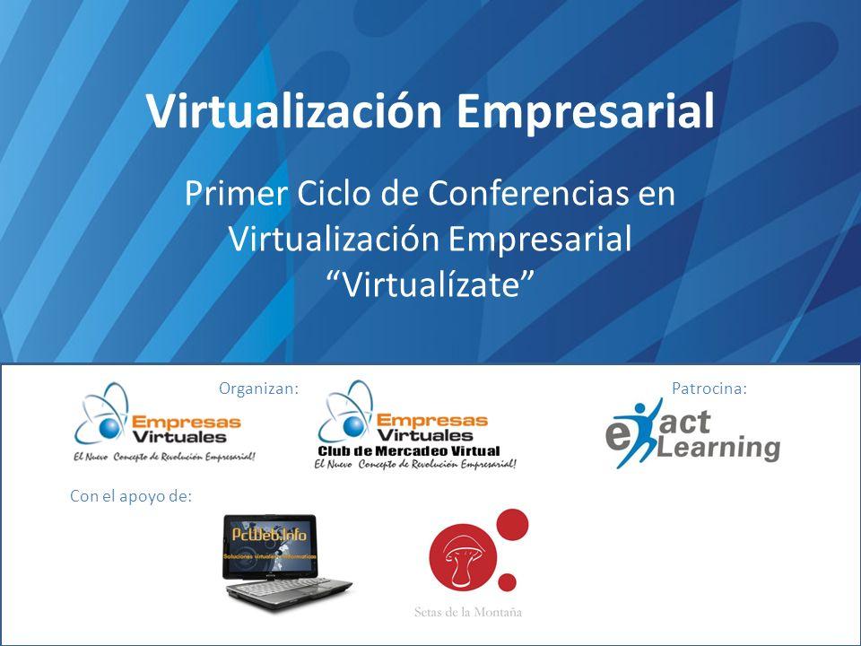 Virtualización Empresarial Primer Ciclo de Conferencias en Virtualización Empresarial Virtualízate Organizan:Patrocina: Con el apoyo de: