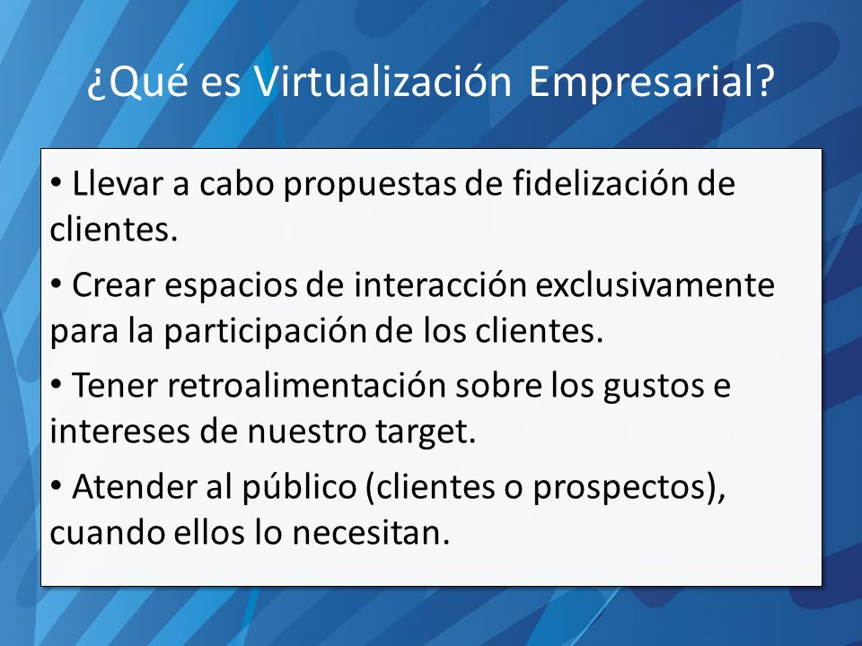 ¿Qué es Virtualización Empresarial. Llevar a cabo propuestas de fidelización de clientes.