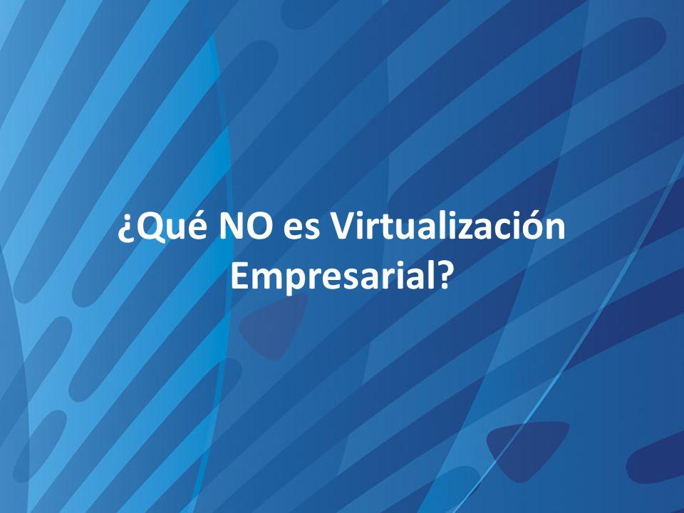 ¿Qué NO es Virtualización Empresarial