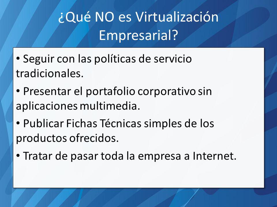 ¿Qué NO es Virtualización Empresarial. Seguir con las políticas de servicio tradicionales.
