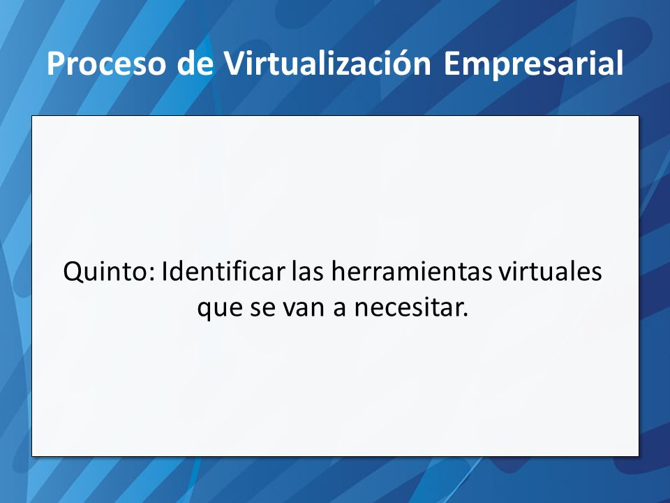 Proceso de Virtualización Empresarial Quinto: Identificar las herramientas virtuales que se van a necesitar.