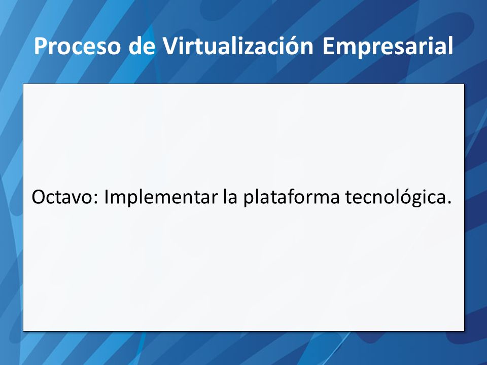 Proceso de Virtualización Empresarial Octavo: Implementar la plataforma tecnológica.