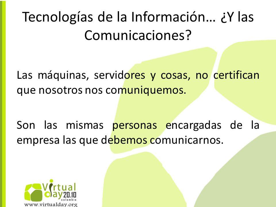 Las máquinas, servidores y cosas, no certifican que nosotros nos comuniquemos.