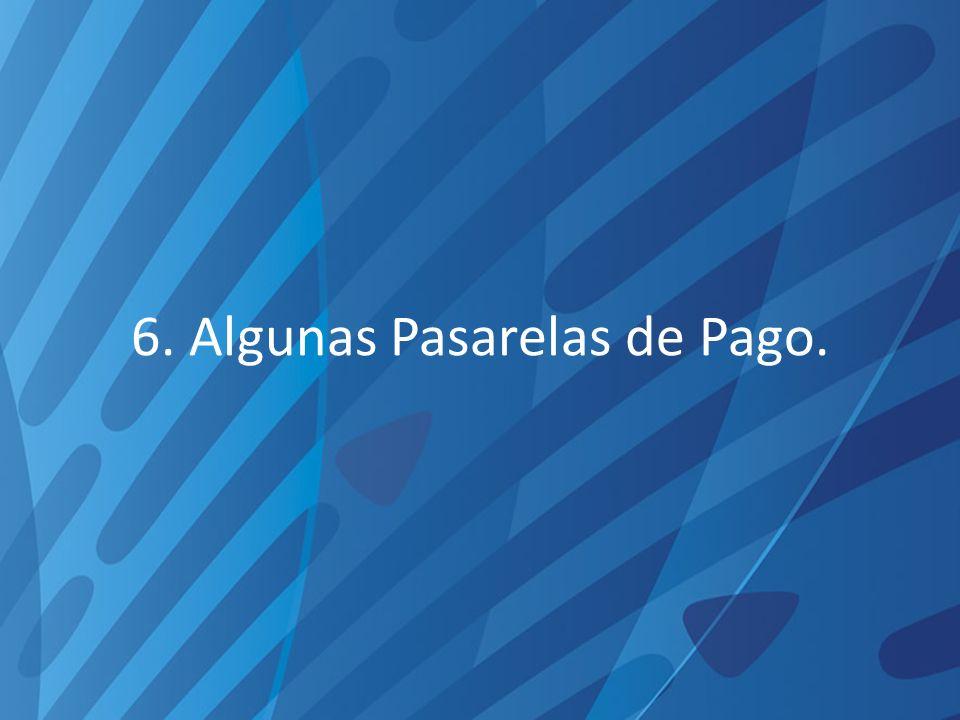 6. Algunas Pasarelas de Pago.