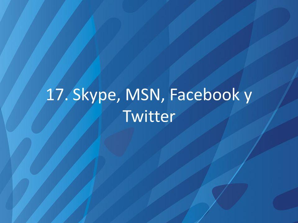 17. Skype, MSN, Facebook y Twitter