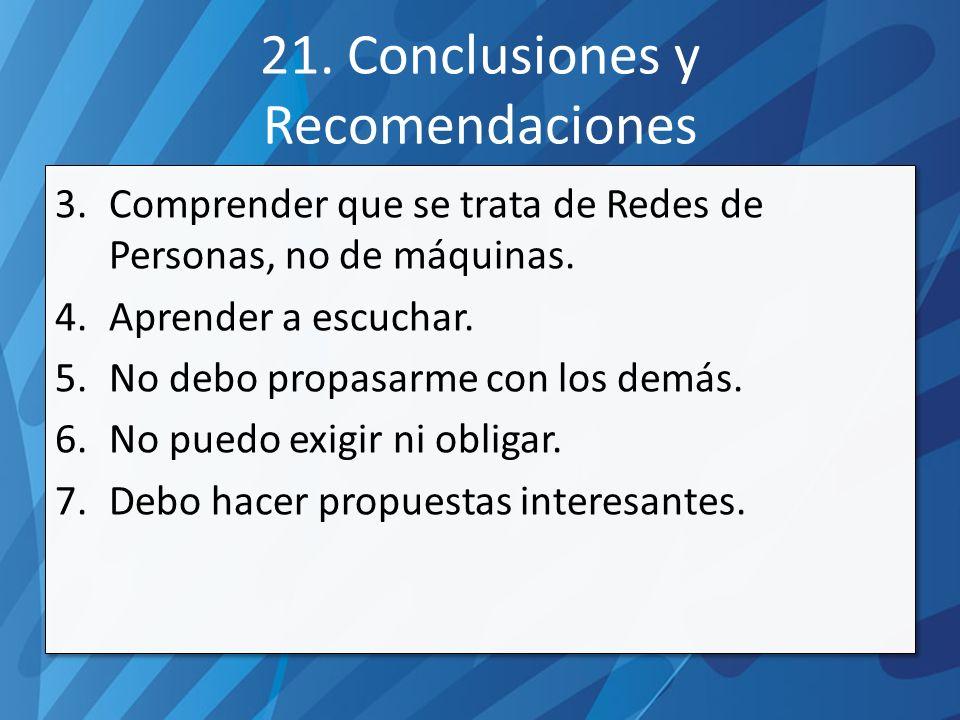 21. Conclusiones y Recomendaciones 3.Comprender que se trata de Redes de Personas, no de máquinas.