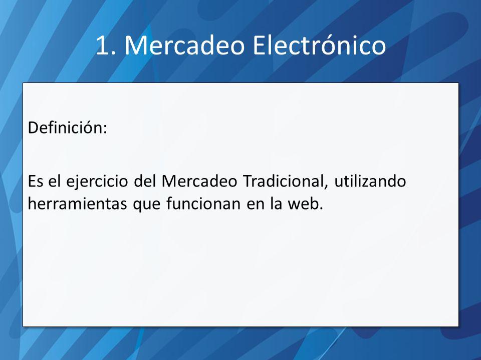 Definición: Es el ejercicio del Mercadeo Tradicional, utilizando herramientas que funcionan en la web.