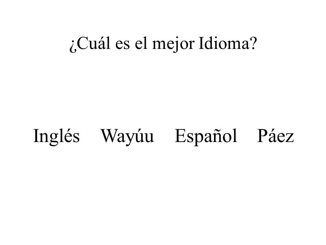 ¿Cuál es el mejor Idioma? Inglés Wayúu Español Páez