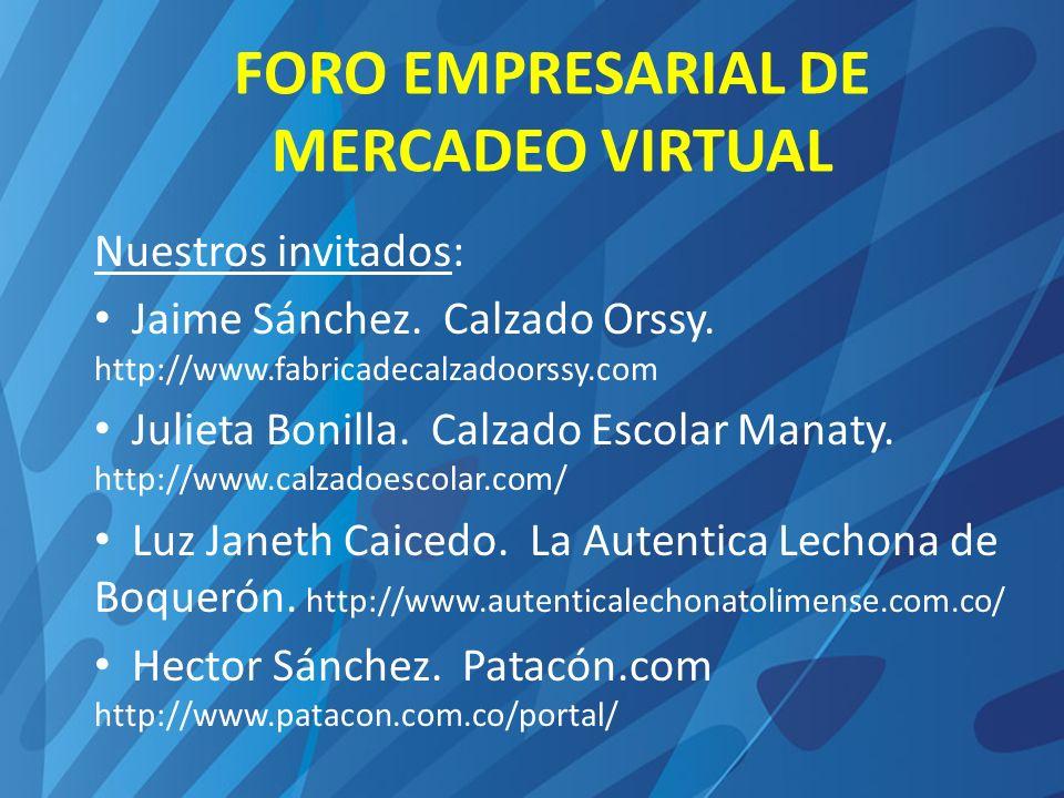 FORO EMPRESARIAL DE MERCADEO VIRTUAL Nuestros invitados: Jaime Sánchez. Calzado Orssy. http://www.fabricadecalzadoorssy.com Julieta Bonilla. Calzado E