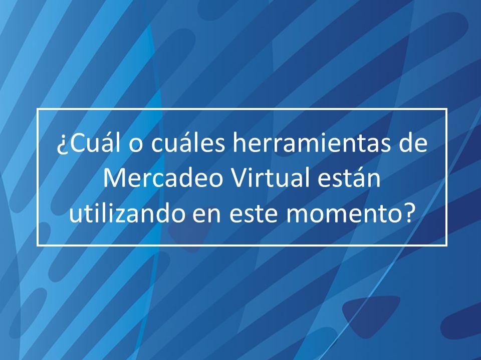 ¿Cuál o cuáles herramientas de Mercadeo Virtual están utilizando en este momento?