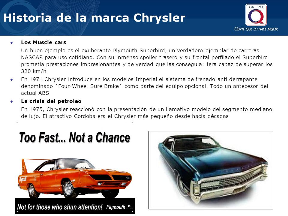 Historia de la marca Chrysler Los Muscle cars Un buen ejemplo es el exuberante Plymouth Superbird, un verdadero ejemplar de carreras NASCAR para uso cotidiano.