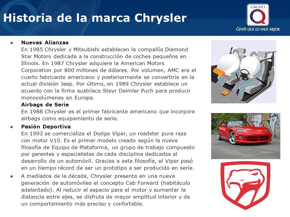 Historia de la marca Chrysler Nuevas Alianzas En 1985 Chrysler y Mitsubishi establecen la compañía Diamond Star Motors dedicada a la construcción de coches pequeños en Illinois.