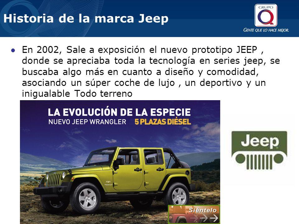 Historia de la marca Jeep En 2002, Sale a exposición el nuevo prototipo JEEP, donde se apreciaba toda la tecnología en series jeep, se buscaba algo más en cuanto a diseño y comodidad, asociando un súper coche de lujo, un deportivo y un inigualable Todo terreno