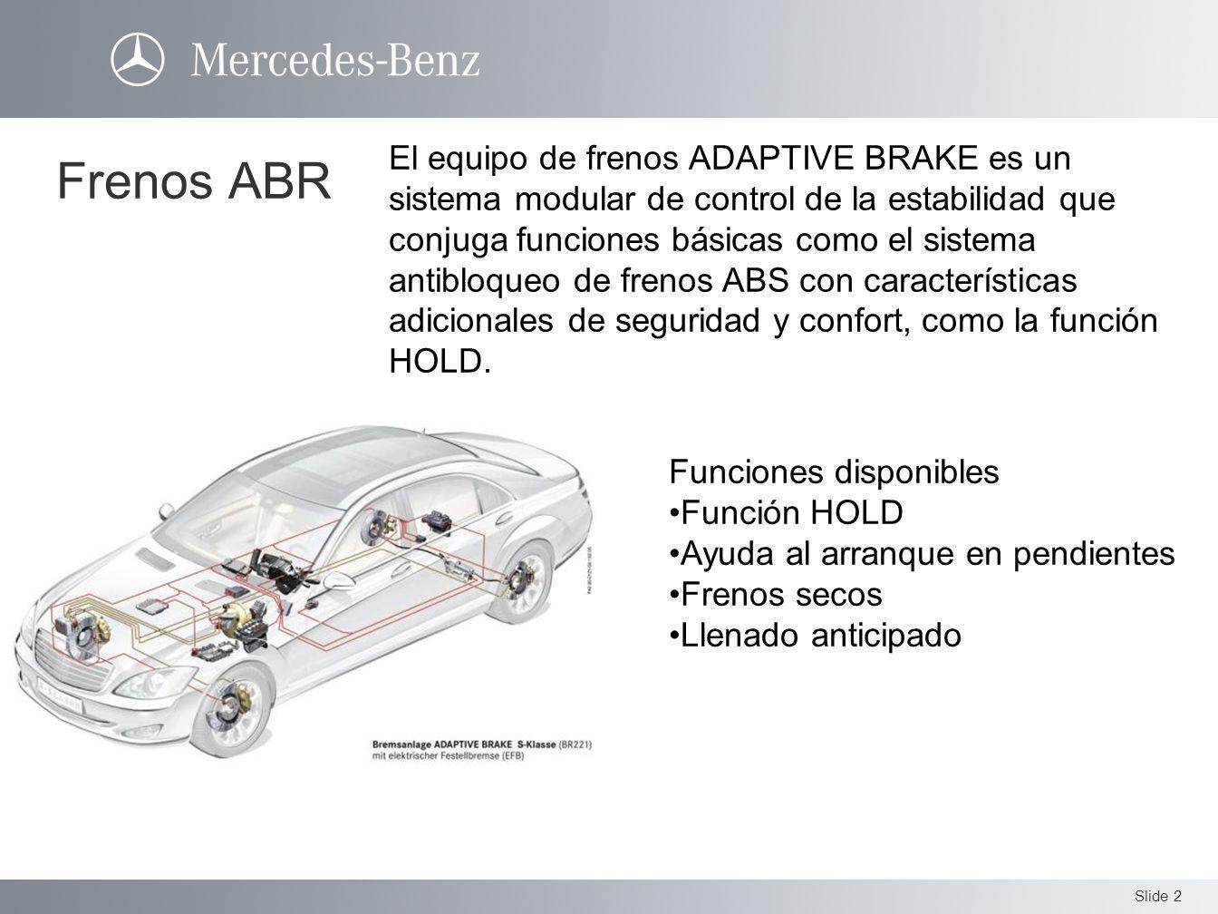 Slide 2 Frenos ABR El equipo de frenos ADAPTIVE BRAKE es un sistema modular de control de la estabilidad que conjuga funciones básicas como el sistema