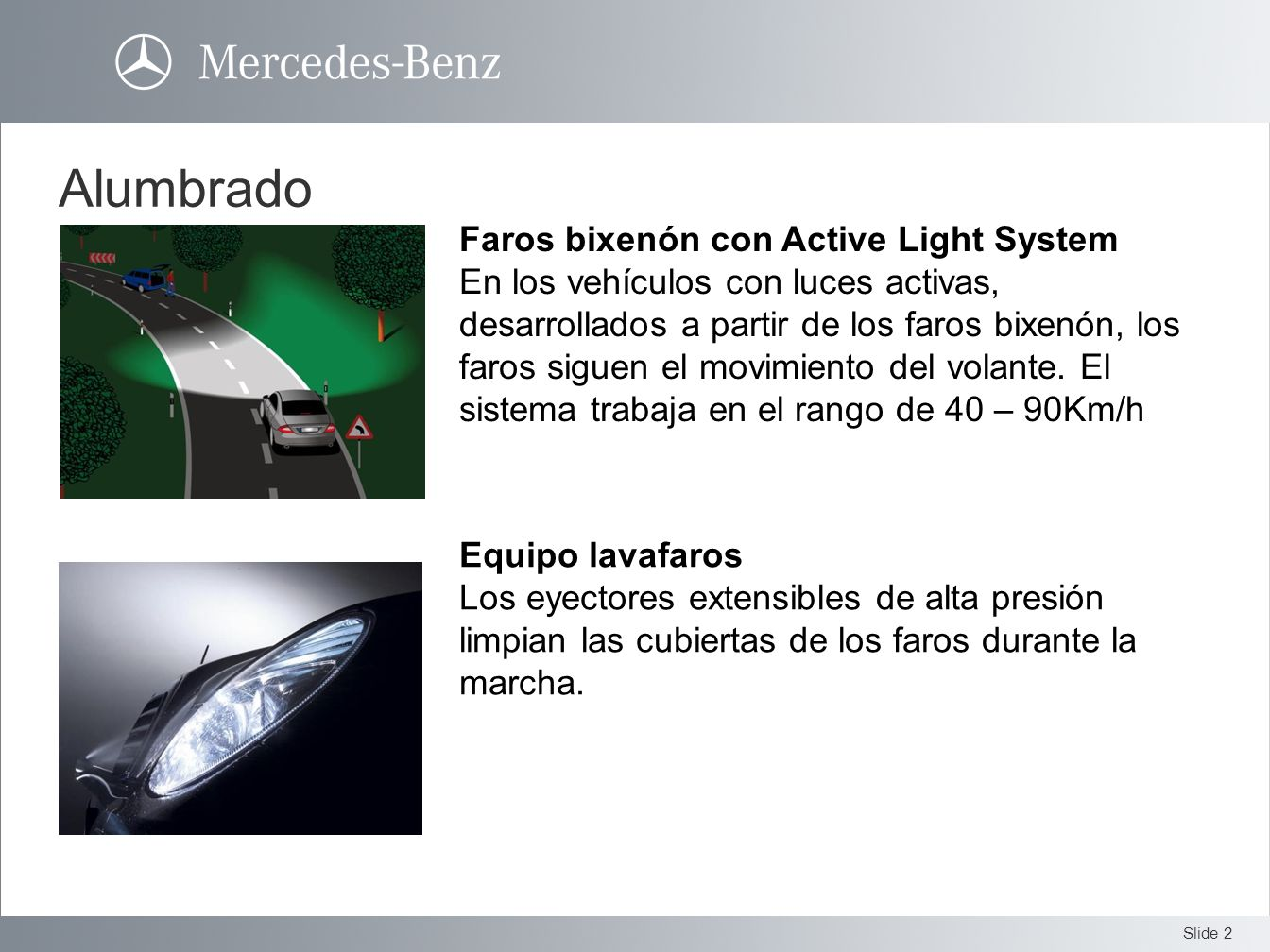 Slide 2 Faros bixenón con Active Light System En los vehículos con luces activas, desarrollados a partir de los faros bixenón, los faros siguen el mov